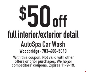 $50 off full interior/exterior detail. With this coupon. Not valid with other offers or prior purchases. We honor competitors' coupons. Expires 11-9-18.