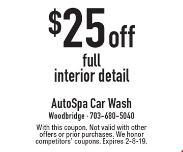 $25 off full interior detail. With this coupon. Not valid with other offers or prior purchases. We honor competitors' coupons. Expires 2-8-19.