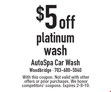 $5 off platinum wash. With this coupon. Not valid with other offers or prior purchases. We honor competitors' coupons. Expires 2-8-19.