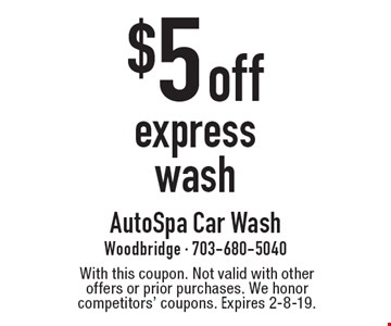 $5 off express wash. With this coupon. Not valid with other offers or prior purchases. We honor competitors' coupons. Expires 2-8-19.