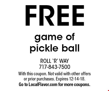 FREE game of pickle ball. With this coupon. Not valid with other offers or prior purchases. Expires 12-14-18. Go to LocalFlavor.com for more coupons.