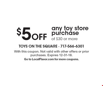 $5 Off any toy store purchase of $30 or more. With this coupon. Not valid with other offers or prior purchases. Expires 12-31-18. Go to LocalFlavor.com for more coupons.