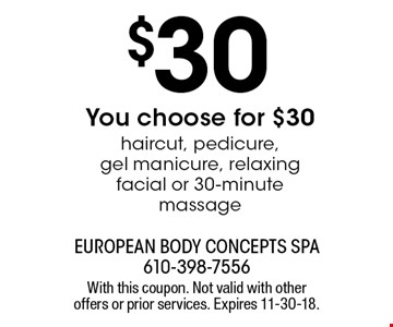 You choose for $30: haircut, pedicure, gel manicure, relaxing facial or 30-minute massage. With this coupon. Not valid with other offers or prior services. Expires 11-30-18.