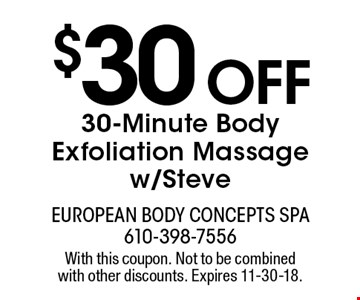 $30 off 30-Minute Body Exfoliation Massage w/Steve. With this coupon. Not to be combined with other discounts. Expires 11-30-18.