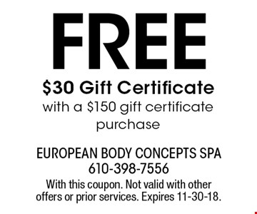 Free $30 Gift Certificate with a $150 gift certificate purchase. With this coupon. Not valid with other offers or prior services. Expires 11-30-18.