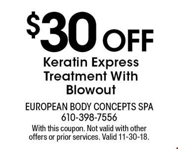 $30 off Keratin Express Treatment With Blowout. With this coupon. Not valid with other offers or prior services. Valid 11-30-18.