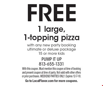 Free1 large, 1-topping pizza with any new party booking ultimate or deluxe package 15 or more kids. With this coupon. Must mention this coupon at time of booking and present coupon at time of party. Not valid with other offers or prior purchases. WEEKEND PARTIES ONLY. Expires 12-7-18. Go to LocalFlavor.com for more coupons.