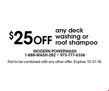 $25 OFF any deck washing or roof shampoo. Not to be combined with any other offer. Expires 10-31-18.