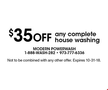 $35 OFF any complete house washing. Not to be combined with any other offer. Expires 10-31-18.