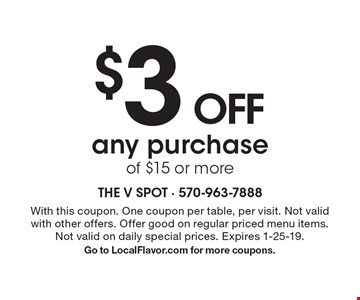 $3 OFF any purchase of $15 or more. With this coupon. One coupon per table, per visit. Not valid with other offers. Offer good on regular priced menu items. Not valid on daily special prices. Expires 1-25-19. Go to LocalFlavor.com for more coupons.