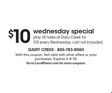$10 Wednesday special play 18 holes at Dairy Creek for $10 every Wednesday, cart not included. With this coupon. Not valid with other offers or prior purchases. Expires 3-8-19. Go to LocalFlavor.com for more coupons.
