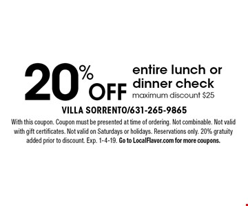 20% off entire lunch or dinner check. Maximum discount $25. With this coupon. Coupon must be presented at time of ordering. Not combinable. Not valid with gift certificates. Not valid on Saturdays or holidays. Reservations only. 20% gratuity added prior to discount. Exp. 1-4-19. Go to LocalFlavor.com for more coupons.