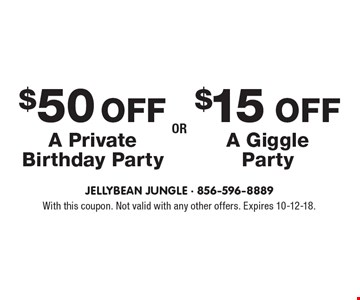 $50 OFF A Private Birthday Party OR $15 OFF A Giggle Party. With this coupon. Not valid with any other offers. Expires 10-12-18.