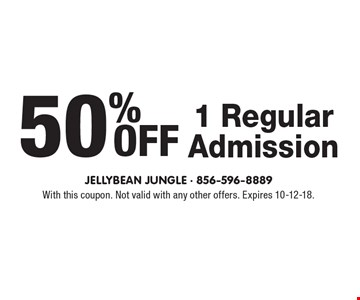 50% OFF 1 Regular Admission. With this coupon. Not valid with any other offers. Expires 10-12-18.