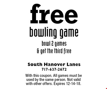 Free bowling game. Bowl 2 games & get the third free. With this coupon. All games must be used by the same person. Not valid with other offers. Expires 12-14-18.