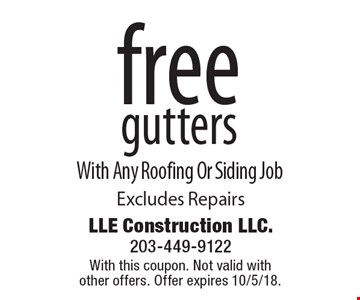 free gutters With Any Roofing Or Siding Job Excludes Repairs. With this coupon. Not valid with other offers. Offer expires 10/5/18.