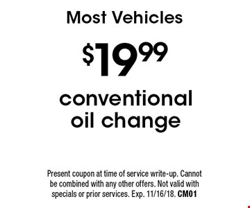 $19.99 conventional oil change. Most Vehicles. Present coupon at time of service write-up. Cannot be combined with any other offers. Not valid with specials or prior services. Exp. 11/16/18. CM01