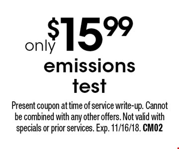$15.99 emissions test. Present coupon at time of service write-up. Cannot be combined with any other offers. Not valid with specials or prior services. Exp. 11/16/18. CM02