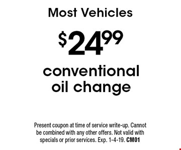 $24.99 conventional oil change. Most Vehicles. Present coupon at time of service write-up. Cannot be combined with any other offers. Not valid with specials or prior services. Exp. 1-4-19. CM01