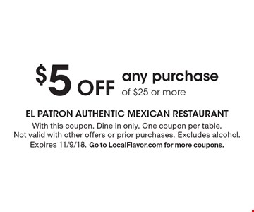 $5 Off any purchase of $25 or more. With this coupon. Dine in only. One coupon per table. Not valid with other offers or prior purchases. Excludes alcohol. Expires 11/9/18. Go to LocalFlavor.com for more coupons.