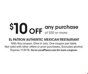 $10 Off any purchase of $50 or more. With this coupon. Dine in only. One coupon per table. Not valid with other offers or prior purchases. Excludes alcohol. Expires 11/9/18. Go to LocalFlavor.com for more coupons.