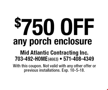 $750 off any porch enclosure. With this coupon. Not valid with any other offer or previous installations. Exp. 10-5-18.