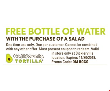 Free bottle of water. With the purchase of a salad. One time use only. One per customer. Cannot be combined with any other offer. Must present coupon to redeem. Valid in store only at Sicklerville location. Expires 11/30/18. Promo Code: DM BOGO