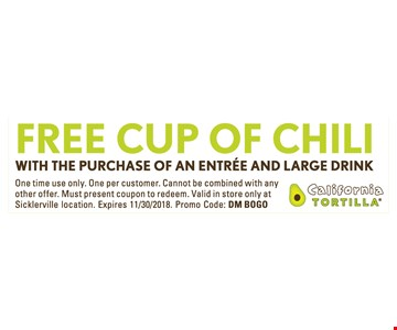 Free cup of chili. with the purchase of an entree and large drink. One time use only. One per customer. Cannot be combined with any other offer. Must present coupon to redeem. Valid in store only at Sicklerville location. Expires 11/30/18. Promo Code: DM BOGO