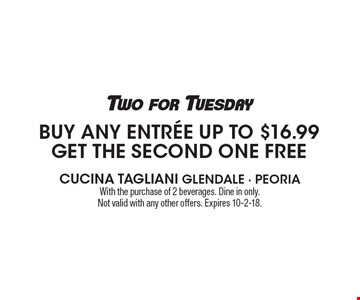 Two for Tuesday: Buy any entree up to $16.99 get the second one free. With the purchase of 2 beverages. Dine in only. Not valid with any other offers. Expires 10-2-18.