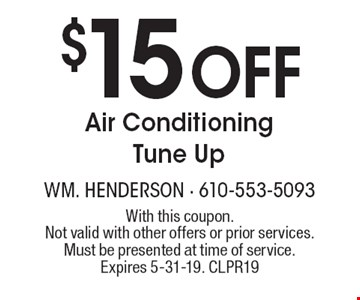 $15 Off Air Conditioning Tune Up. With this coupon. Not valid with other offers or prior services.Must be presented at time of service. Expires 5-31-19. CLPR19