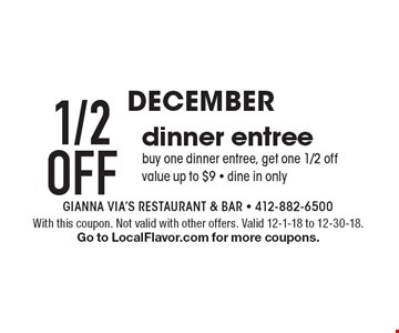 December 1/2off dinner entree. buy one dinner entree, get one 1/2 off. value up to $9 - dine in only . With this coupon. Not valid with other offers. Valid 12-1-18 to 12-30-18. Go to LocalFlavor.com for more coupons.