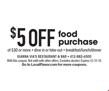 $5 Off food purchase of $30 or more - dine in or take-out - breakfast/lunch/dinner. With this coupon. Not valid with other offers. Excludes alcohol. Expires 12-31-18. Go to LocalFlavor.com for more coupons.
