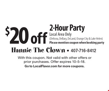 $20 off 2-Hour Party Local Area Only (Deltona, DeBary, DeLand, Orange City & Lake Helen) Please mention coupon when booking party. With this coupon. Not valid with other offers or prior purchases. Offer expires 10-5-18. Go to LocalFlavor.com for more coupons.