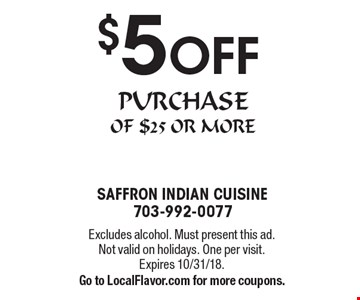 $5 OFF PURCHASE OF $25 OR MORE. Excludes alcohol. Must present this ad. Not valid on holidays. One per visit.Expires 10/31/18.             Go to LocalFlavor.com for more coupons.
