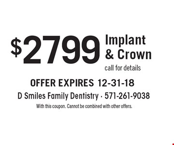 $2799 Implant & Crown call for details. With this coupon. Cannot be combined with other offers.