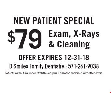New Patient Special $79 Exam, X-Rays & Cleaning. Patients without insurance. With this coupon. Cannot be combined with other offers.