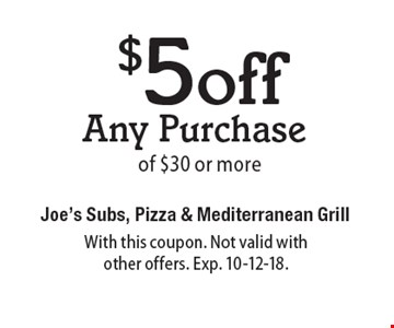 $5 off Any Purchase of $30 or more. With this coupon. Not valid with other offers. Exp. 10-12-18.