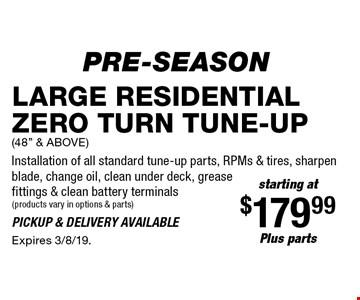 Pre-Season starting at $179.99 plus parts Large residential zero turn tune-up (48