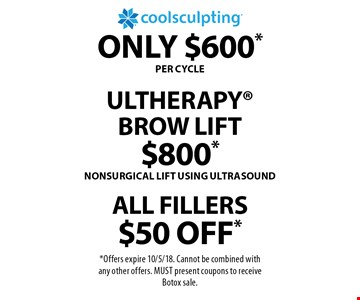 UltherapyBrow Lift$800*nonsurgical lift using ultrasoundAll fillerS $50 off*oNly $600* . *Offers expire 10/5/18. Cannot be combined with any other offers. MUST present coupons to receive Botox sale.