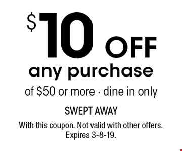 $10 Off any purchase of $50 or more - dine in only. With this coupon. Not valid with other offers. Expires 3-8-19.