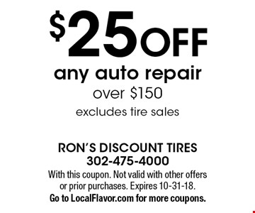 $25 OFF any auto repairover $150excludes tire sales. With this coupon. Not valid with other offers or prior purchases. Expires 10-31-18.Go to LocalFlavor.com for more coupons.