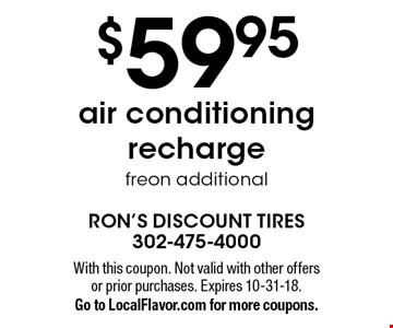$59.95air conditioning rechargefreon additional. With this coupon. Not valid with other offers or prior purchases. Expires 10-31-18.Go to LocalFlavor.com for more coupons.