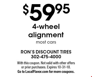 $59.954-wheel alignment most cars. With this coupon. Not valid with other offers or prior purchases. Expires 10-31-18.Go to LocalFlavor.com for more coupons.