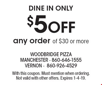DINE IN ONLY - $5 OFF any order of $30 or more. With this coupon. Must mention when ordering. Not valid with other offers. Expires 1-4-19.