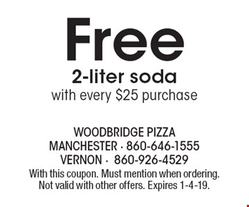 Free 2-liter soda with every $25 purchase. With this coupon. Must mention when ordering. Not valid with other offers. Expires 1-4-19.