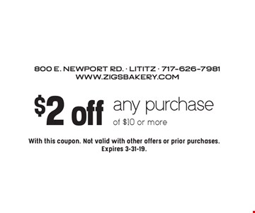 $2 off any purchase of $10 or more. With this coupon. Not valid with other offers or prior purchases. Expires 3-31-19.