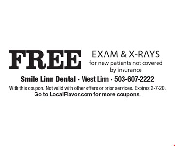 Free exam & x-rays for new patients not covered by insurance. With this coupon. Not valid with other offers or prior services. Expires 2-7-20. Go to LocalFlavor.com for more coupons.