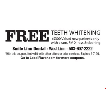 Free teeth whitening ($300 Value). New patients only with exam, FM X-rays & cleaning. With this coupon. Not valid with other offers or prior services. Expires 2-7-20. Go to LocalFlavor.com for more coupons.
