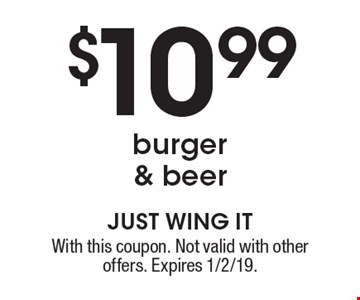 $10.99 burger & beer. With this coupon. Not valid with other offers. Expires 1/2/19.