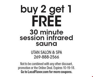 buy 2 get 1 FREE - 30 minute session infrared sauna. Not to be combined with any other discount, promotion or the Online Deal. Expires 10-19-18. Go to LocalFlavor.com for more coupons.